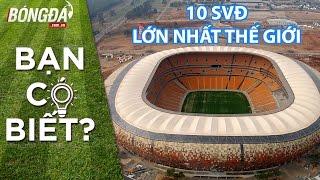 """Top 10 sân vận động """"khủng""""  nhất thế giới"""