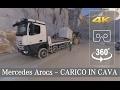 Mercedes Arocs CARICO IN CAVA - VR 360°
