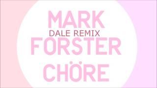 MARK FORSTER - CHÖRE [DALE REMIX]