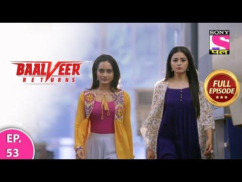 Baalveer Returns | Full Episode | Episode 53 | 17th December, 2020