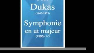 Paul Dukas (1865-1935) : Symphonie en ut majeur (1896) 1/3 **MUST HEAR**