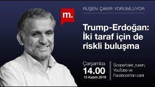 Ruşen Çakır Yorumluyor   Trump-Erdoğan: İki Taraf Için De Riskli Buluşma
