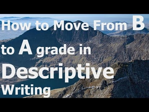 How to Improve Descriptive Writing from B to A Grade