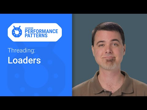 Threading and Loaders. (Android Performance Patterns Season 5, Ep. 8)