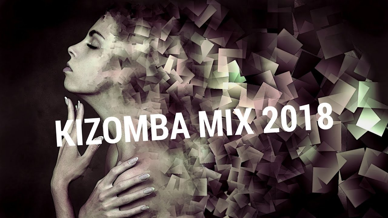 Kizomba Mix 2018 - The Best Kizomba Music For Artistic Soul