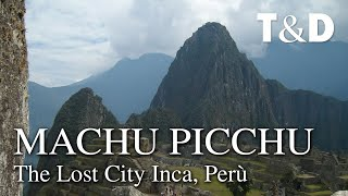 Machu Picchu - The Lost City Inca - Travel & Discover