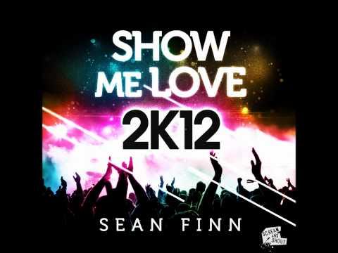 Sean Finn  Show Me Love 2K12 Club Mix