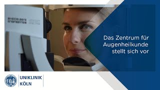 Uniklinik Köln | Augenklinik: Das Zentrum für Augenheilkunde stellt sich vor