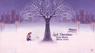 [Vietsub + Lyrics] Last Christmas - Cutis Walsh (Wham! cover)