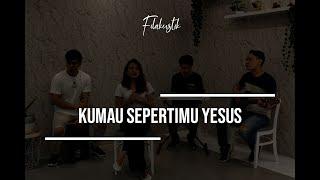 Ku Mau SepertiMu Yesus (Cover) by Filakustik