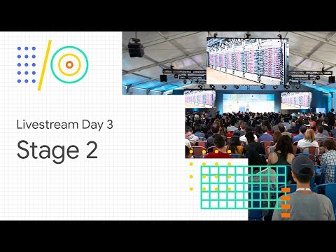 Livestream Day 3: Stage 2 (Google I/O '18)
