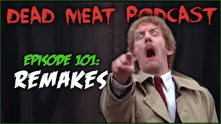 Remakes (Dead Meat Podcast #101)