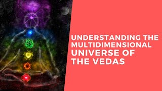 Understanding the Multidimensional Universe of the Vedas  (cosmology)