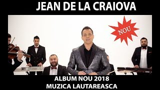 Jean de la Craiova  - Album NOU 2018 Muzica Lautareasca