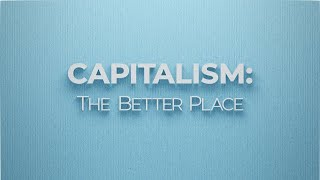 Capitalism: The Better Place