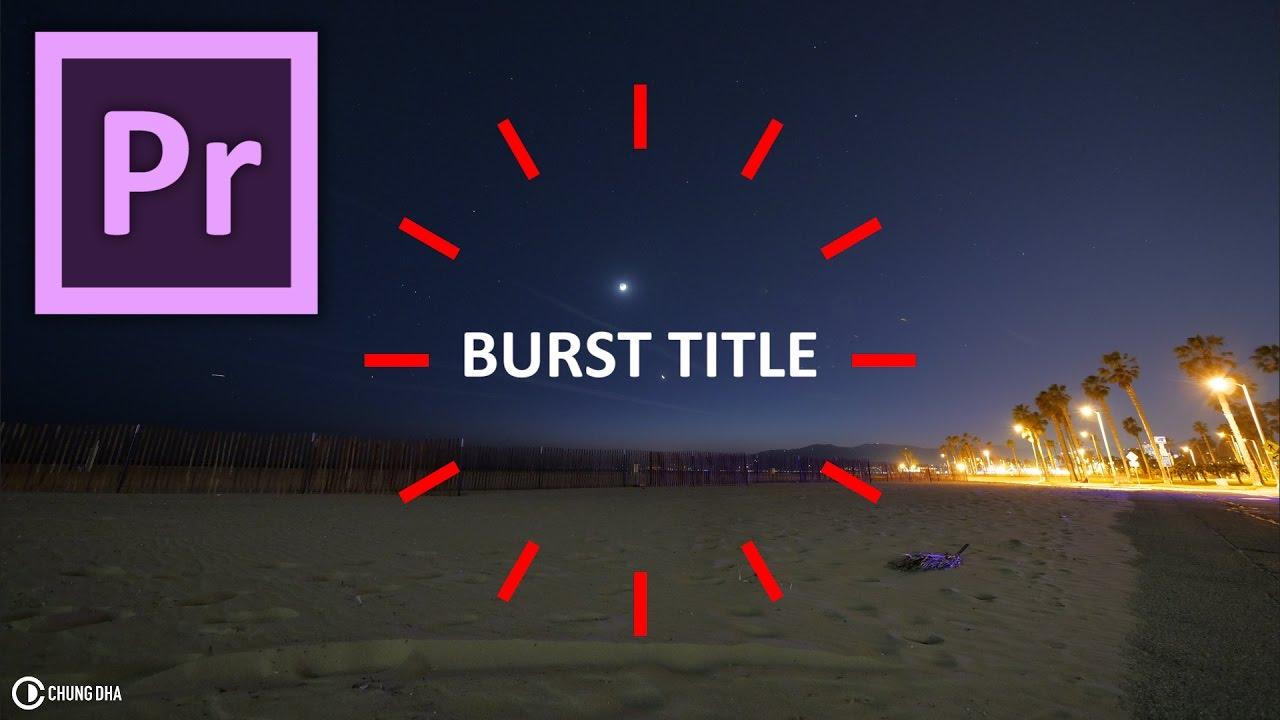 Burst Title Motion Graphics Template for Adobe Premiere Pro CC2017 ...