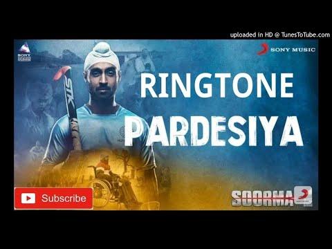 Soorma Ringtone : Pardesiya Diljit Dosanjh 2018 Ringtone