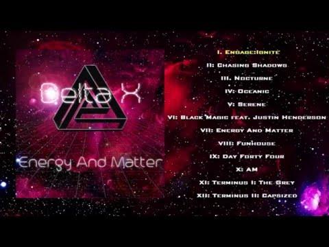 DELTA X - ENERGY AND MATTER (Album Stream)