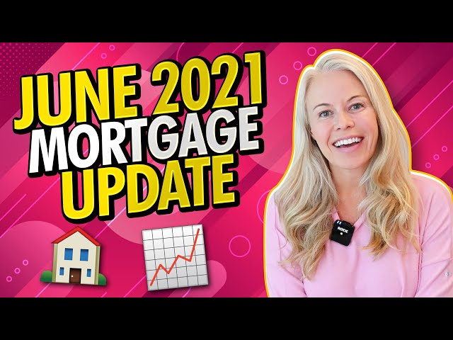 June 2021 Mortgage and 2021 Housing Market Update - Mortgage Rates In 2021 and More Real Estate 👍