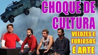 CHOQUE DE CULTURA #3: Velozes e Furiosos é Arte