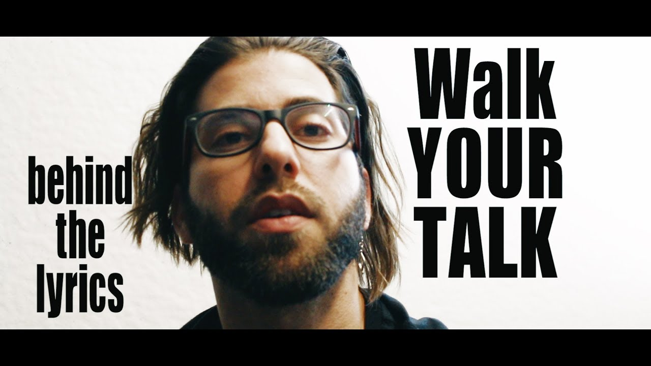 walk your talk - behind the lyrics - youtube