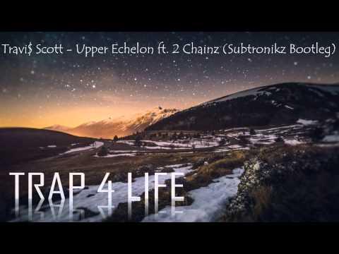 Travi$ Scott - Upper Echelon ft  2 Chainz (Subtronikz Bootleg)