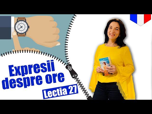 Expresii pentru a spune ora exacta | Limba franceza | Lectia 27 | CC Sub RO EN FR