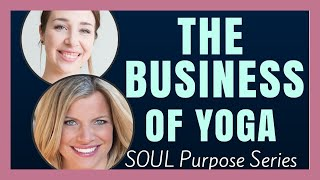 The Business of Yoga with Ashley Turner - SOUL Purpose Series (ep. 007)