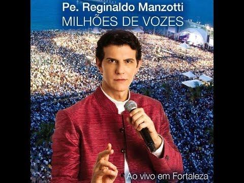 Padre Reginaldo Manzotti - Entregue A Sua Vida Nas Mãos De Deus (DVD Milhões De Vozes Em Fortaleza)