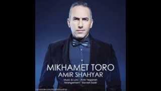 Amir Shahyar - Mikhamet Toro.Mp3