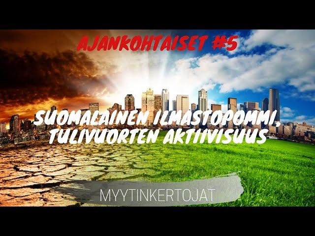 Suomalainen ilmastopommi, tulivuorten aktiivisuus - Ajankohtaiset #5