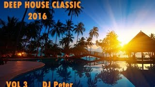Deep House Classic 2016, Boiler Room Style, Vol 3 DJ Peter