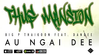 [THUG MANSION] Big P Thaikoon feat. Dandee - Au Ngai Dee [AUDIO]