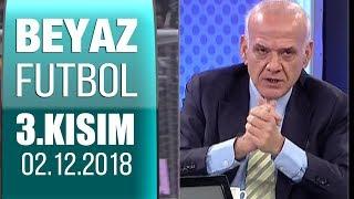 (..) Beyaz Futbol 2 Aralık 2018 Kısım 3/6 - Beyaz TV