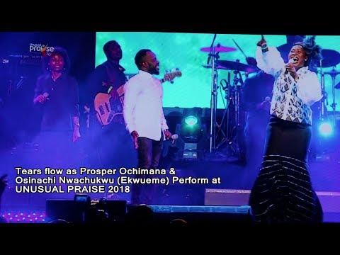 Tears flow as Prosper Ochimana & Osinachi Nwachukwu (Ekwueme) Perform at UNUSUAL PRAISE 2018