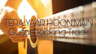Tera Yaar Hoon Main | Guitar Backing Track | Karaoke | Instrumental | Cover | Arijit Singh | Chords