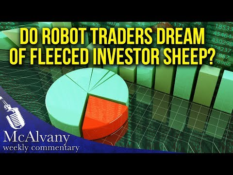 Do Robot Traders Dream Of Fleeced Investor Sheep? | McAlvany Weekly Commentary