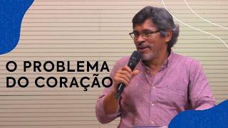 O problema do coração   Pastor Roberto Santos