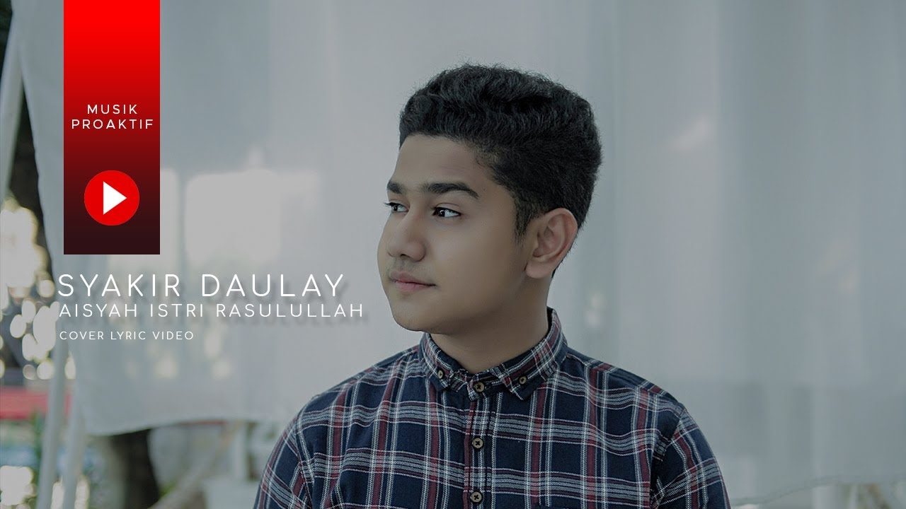 Syakir Daulay - Aisyah Istri Rasulullah (Cover Lyric Video)