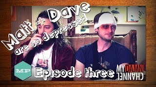 Matt & Dave Are So Depressed - Episode #3 - That Kelly Girl