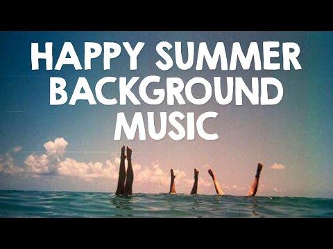 Summer Background Music   Happy Instrumental Music