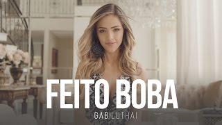 Baixar Gabi Luthai - Feito Boba (Clipe Oficial)