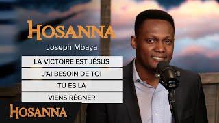 Joseph Mbaya - La victoire est Jésus / J'ai besoin de toi / Tu es là / Viens régner