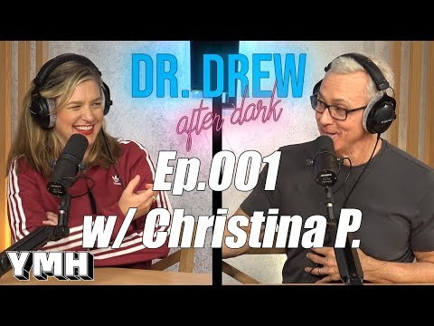 Dr. Drew After Dark Ep. 001 - Christina P.