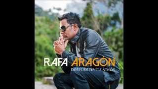 RAFA ARAGON, DESPUÉS DE TU ADIÓS,