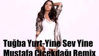 Tuğba Yurt-Yine Sev Yine (Mustafa Çiçekdağı Remix)2018 Video