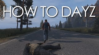 How To Dayz (Beginners Guide) - Thrive don't just survive!