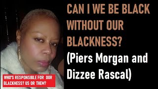 CAN I BE BLACK WITHOUT MY BLACKNESS   DIZZIE RASCAL AND PIERS MORGAN