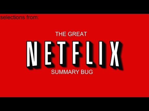 Selections from The Great Netflix Summary Bug