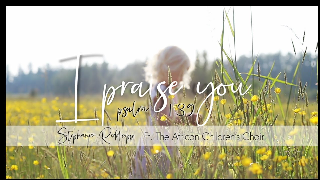 I Praise You - (Psalm 139) Stephanie Reddicopp featuring The African Children's Choir (Lyric Video)